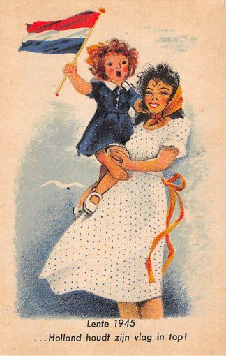 Ansichtkaart Bevrijding 1940 - 1945 Lente 1945 ...Holland houdt zijn vlag in top! WO2 ( Illustrator Smeele ) HC9856